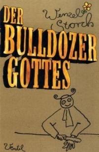 Wenzel Storch: Der Bulldozer Gottes